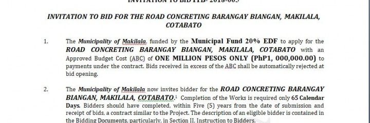 INVITATION TO BID ITB- 2018-005  INVITATION TO BID FOR THE ROAD CONCRETING BARANGAY BIANGAN, MAKILALA, COTABATO